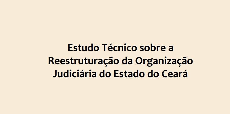 Estudo Técnico sobre a Reestruturação da Organização Judiciária do Estado do Ceará
